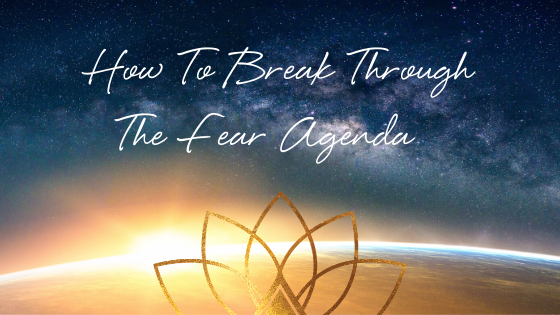 How to Break Through The Fear Agenda: